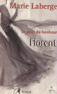 Florent (T.3 Le goût du bonheur) de Marie Laberge)