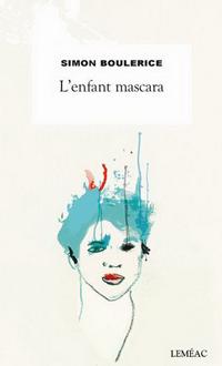 L'Enfant mascara, BOULERICE, SIMON © LEMEAC 2017