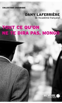 Tout ce qu'on ne te dira pas, Mongo, LAFERRIÈRE, DANY © MEMOIRE D'ENCRIER 2015