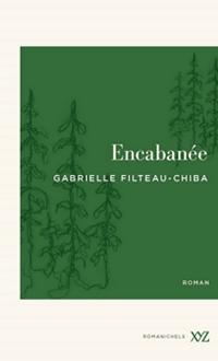 Encabanée N. éd., FILTEAU-CHIBA, GABRIELLE © XYZ 2020
